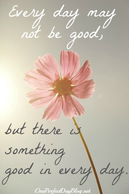 193857-Every-Day-May-Not-Be-Good-But-There-Is-Something-Good-In-Every-Day